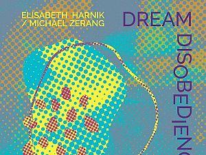 Elisabeth Harnik & Michael Zerang – Dream Disobedience